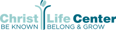 The Christ-Life Center: Be Known, Belong, and Grow